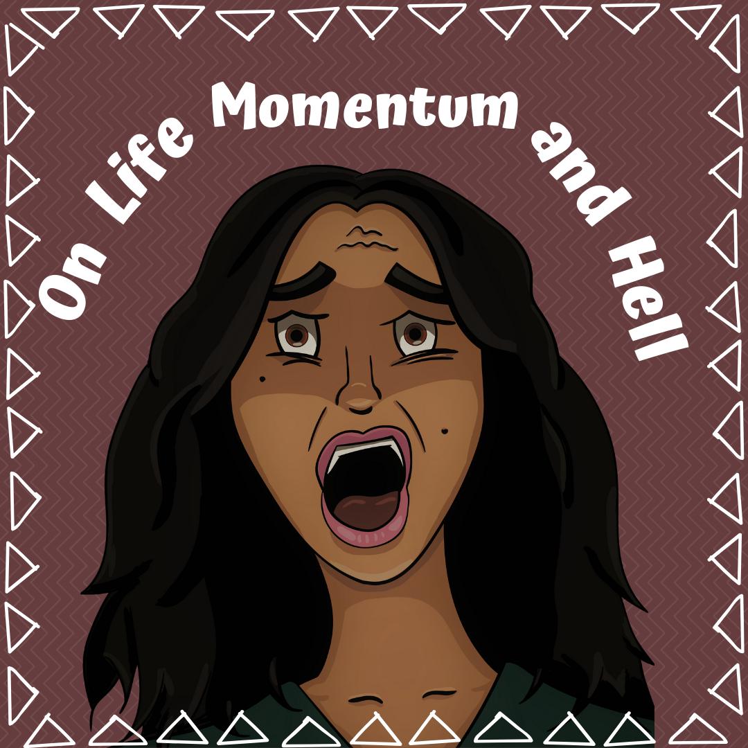 Life, Momentum & Hell
